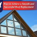 4 Ways to Achieve a Smooth and Successful Roof Replacement