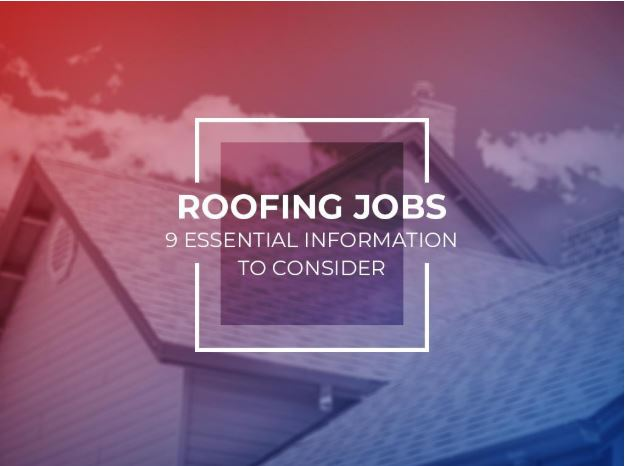 Roofing Jobs: 9 Essential Information to Consider