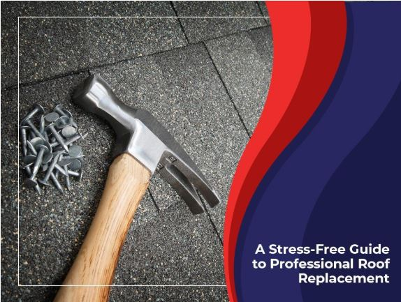 A Stress-Free Guide to Professional Roof Replacement